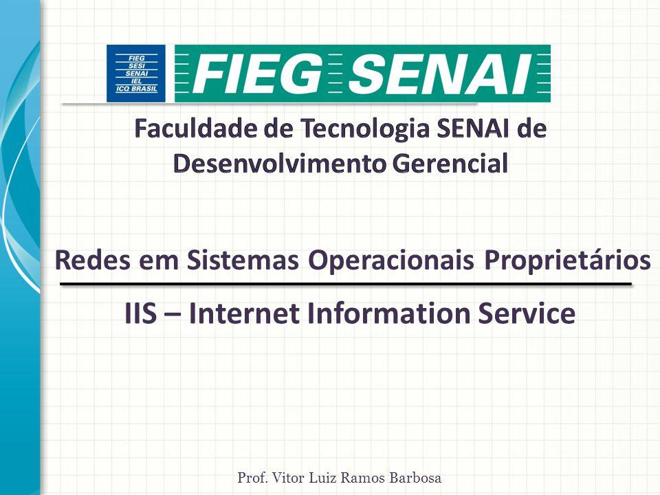 IIS – Internet Information Service Prof. Vitor Luiz Ramos Barbosa Redes em Sistemas Operacionais Proprietários