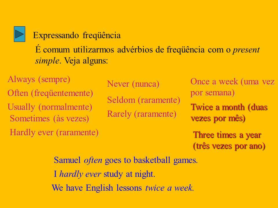 Expressando freqüência É comum utilizarmos advérbios de freqüência com o present simple. Veja alguns: Always (sempre Always (sempre) Often (freqüentem