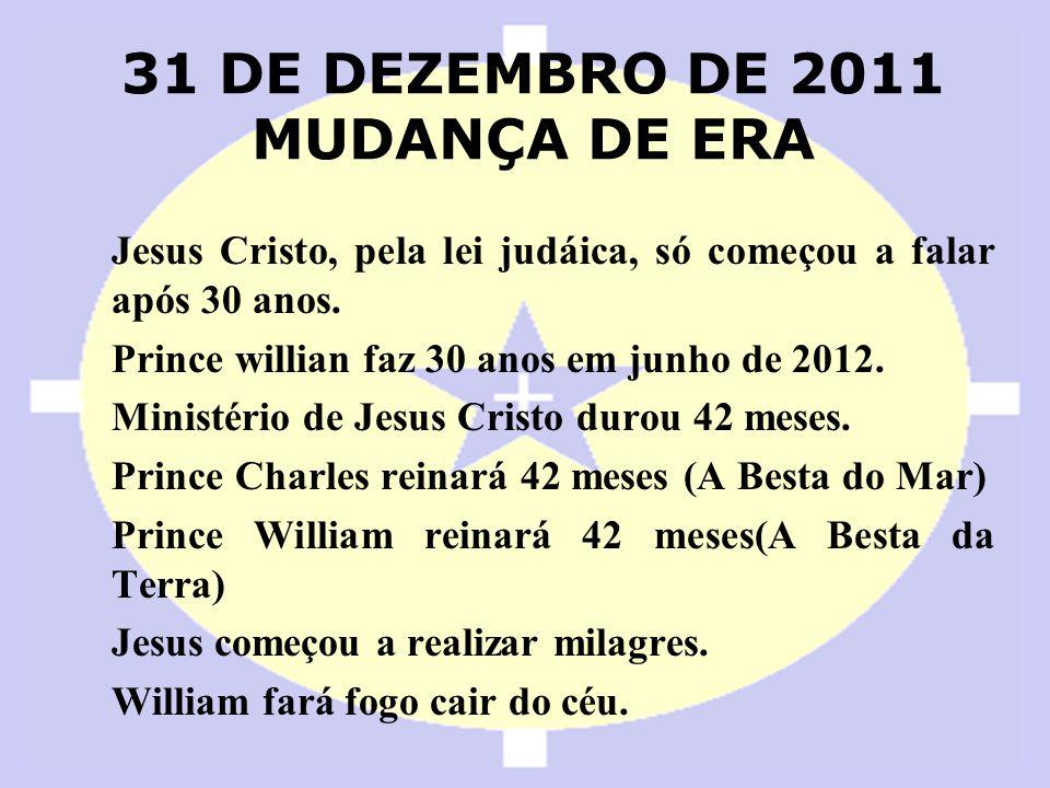 Jesus Cristo, pela lei judáica, só começou a falar após 30 anos. Prince willian faz 30 anos em junho de 2012. Ministério de Jesus Cristo durou 42 mese