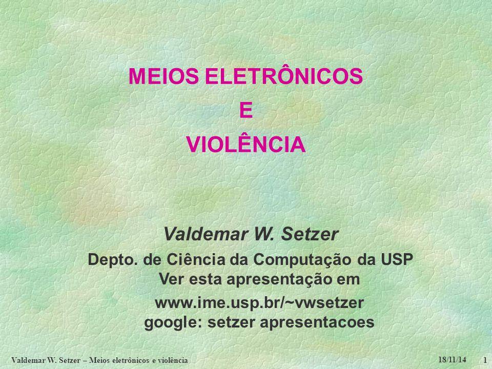 18/11/14 Valdemar W. Setzer – Meios eletrônicos e violência1 MEIOS ELETRÔNICOS E VIOLÊNCIA Valdemar W. Setzer Depto. de Ciência da Computação da USP V
