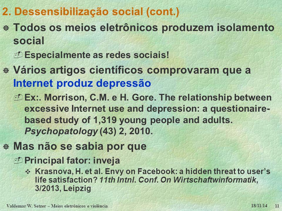 18/11/14 Valdemar W. Setzer – Meios eletrônicos e violência11 2. Dessensibilização social (cont.)  Todos os meios eletrônicos produzem isolamento soc