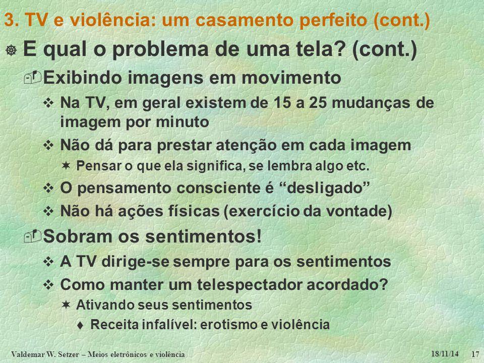 18/11/14 Valdemar W. Setzer – Meios eletrônicos e violência17 3. TV e violência: um casamento perfeito (cont.)  E qual o problema de uma tela? (cont.