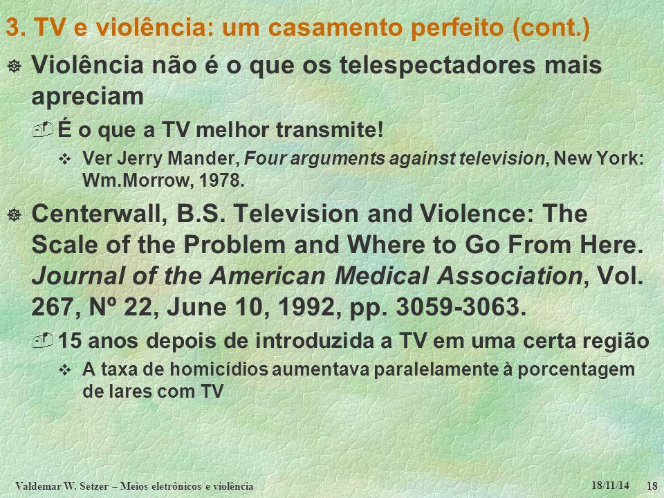 18/11/14 Valdemar W. Setzer – Meios eletrônicos e violência18 3. TV e violência: um casamento perfeito (cont.)  Violência não é o que os telespectado