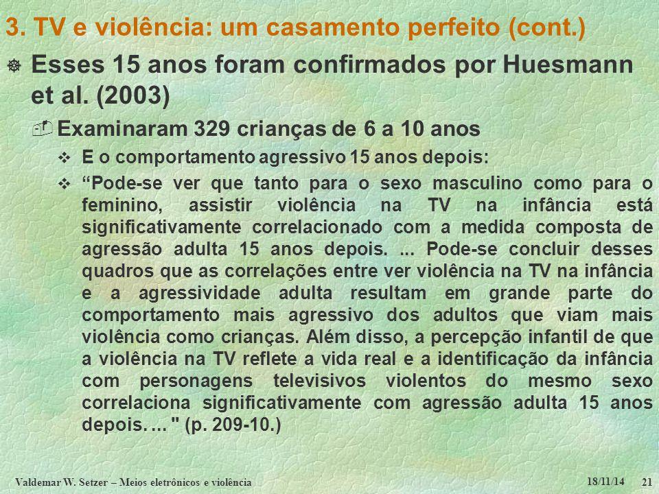 18/11/14 Valdemar W. Setzer – Meios eletrônicos e violência21 3. TV e violência: um casamento perfeito (cont.)  Esses 15 anos foram confirmados por H