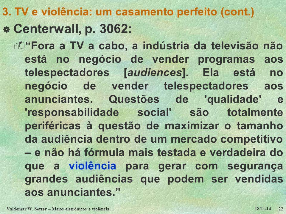"""18/11/14 Valdemar W. Setzer – Meios eletrônicos e violência22 3. TV e violência: um casamento perfeito (cont.)  Centerwall, p. 3062:  """"Fora a TV a c"""