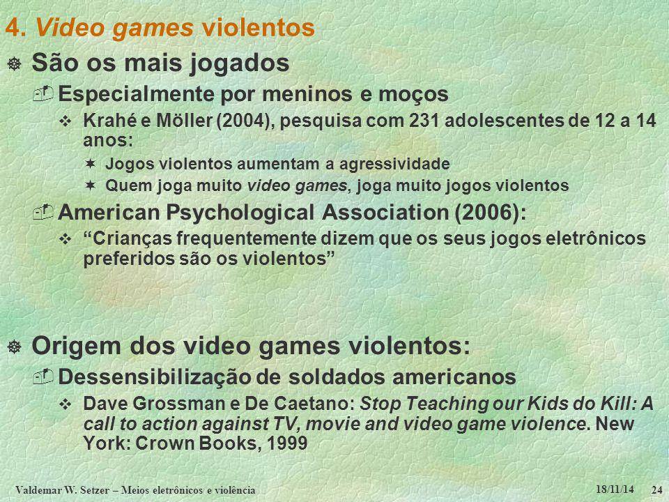 18/11/14 Valdemar W. Setzer – Meios eletrônicos e violência24 4. Video games violentos  São os mais jogados  Especialmente por meninos e moços  Kra