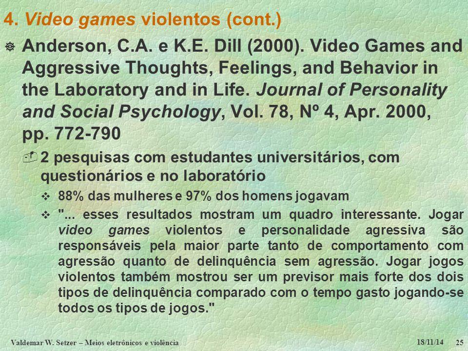 18/11/14 Valdemar W. Setzer – Meios eletrônicos e violência25 4. Video games violentos (cont.)  Anderson, C.A. e K.E. Dill (2000). Video Games and Ag