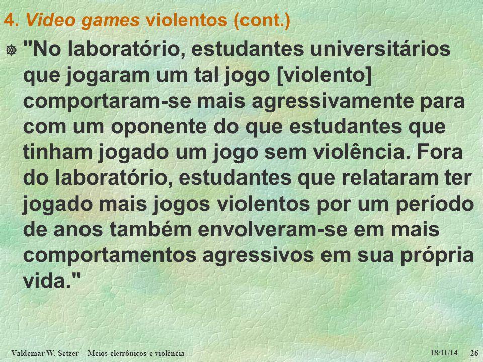 18/11/14 Valdemar W. Setzer – Meios eletrônicos e violência26 4. Video games violentos (cont.) 