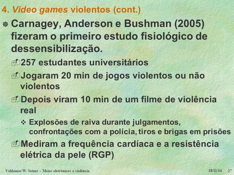 18/11/14 Valdemar W. Setzer – Meios eletrônicos e violência27 4. Video games violentos (cont.)  Carnagey, Anderson e Bushman (2005) fizeram o primeir