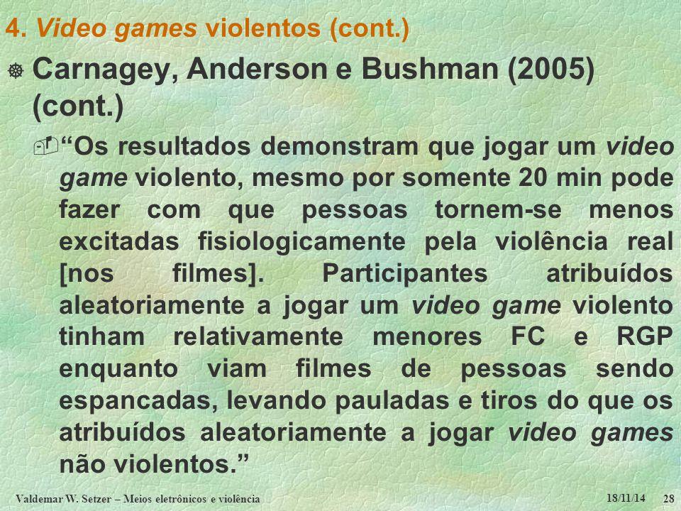 """18/11/14 Valdemar W. Setzer – Meios eletrônicos e violência28 4. Video games violentos (cont.)  Carnagey, Anderson e Bushman (2005) (cont.)  """"Os res"""