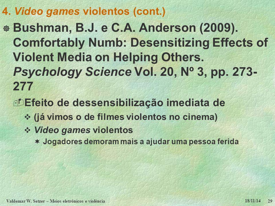 18/11/14 Valdemar W. Setzer – Meios eletrônicos e violência29 4. Video games violentos (cont.)  Bushman, B.J. e C.A. Anderson (2009). Comfortably Num