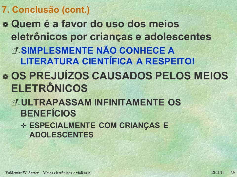 18/11/14 Valdemar W. Setzer – Meios eletrônicos e violência39 7. Conclusão (cont.)  Quem é a favor do uso dos meios eletrônicos por crianças e adoles