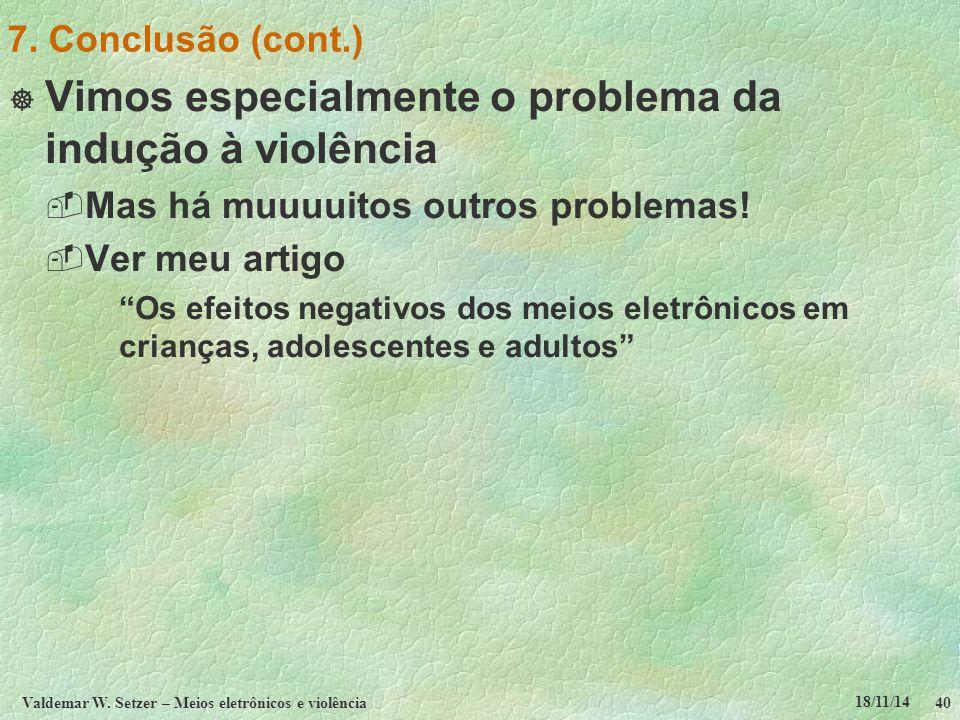 18/11/14 Valdemar W. Setzer – Meios eletrônicos e violência40 7. Conclusão (cont.)  Vimos especialmente o problema da indução à violência  Mas há mu