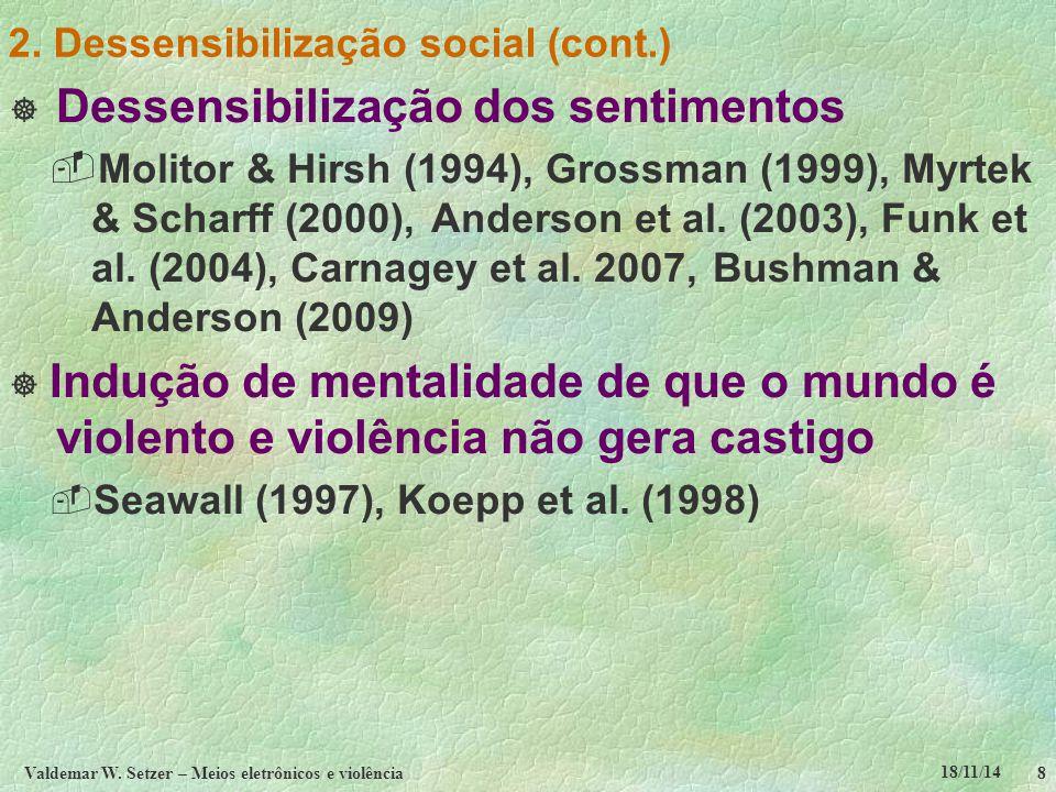 18/11/14 Valdemar W. Setzer – Meios eletrônicos e violência8 2. Dessensibilização social (cont.)  Dessensibilização dos sentimentos  Molitor & Hirsh