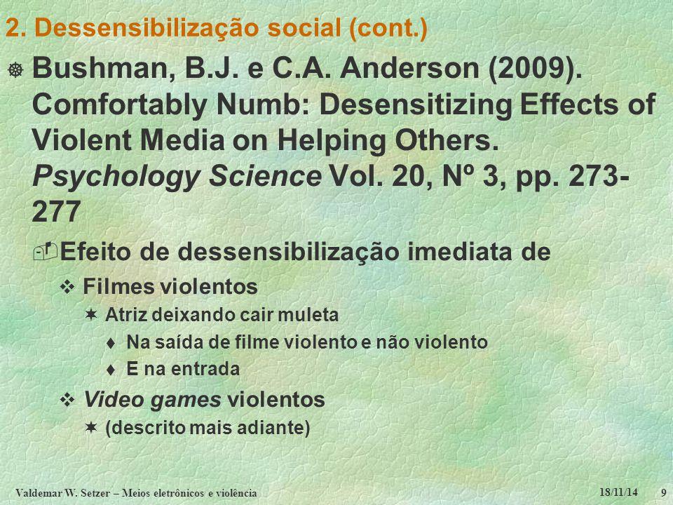 18/11/14 Valdemar W. Setzer – Meios eletrônicos e violência9 2. Dessensibilização social (cont.)  Bushman, B.J. e C.A. Anderson (2009). Comfortably N