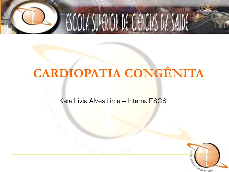 Kate Lívia Alves Lima – Interna ESCS CARDIOPATIA CONGÊNITA