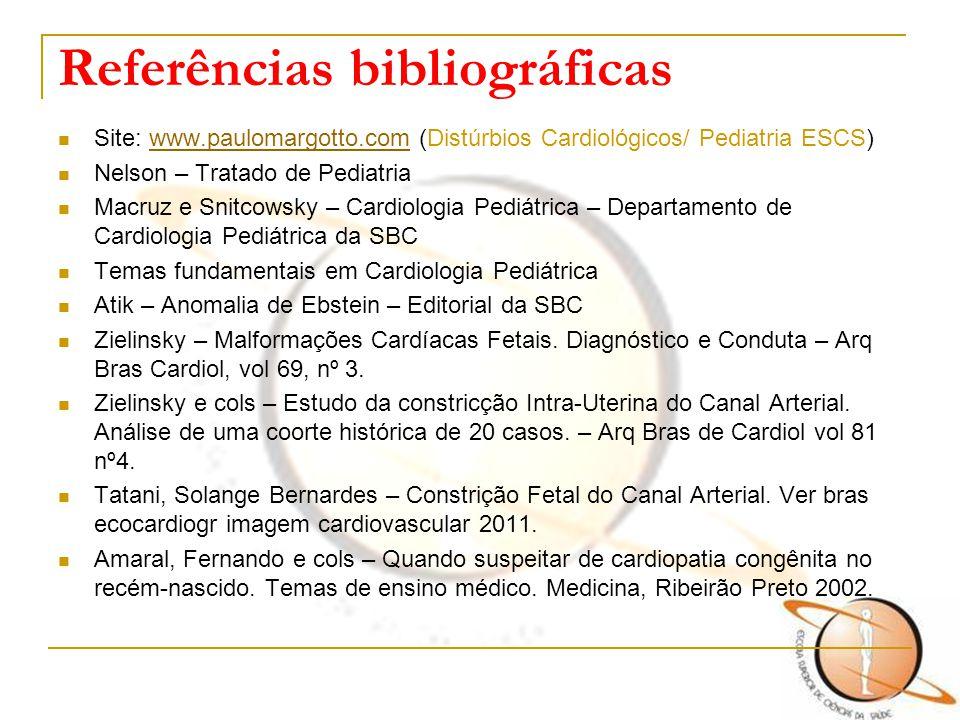 Referências bibliográficas Site: www.paulomargotto.com (Distúrbios Cardiológicos/ Pediatria ESCS)www.paulomargotto.com Nelson – Tratado de Pediatria M