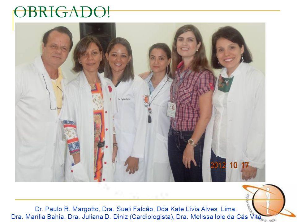 OBRIGADO! Dr. Paulo R. Margotto, Dra. Sueli Falcão, Dda Kate Lívia Alves Lima, Dra. Marília Bahia, Dra. Juliana D. Diniz (Cardiologista), Dra. Melissa