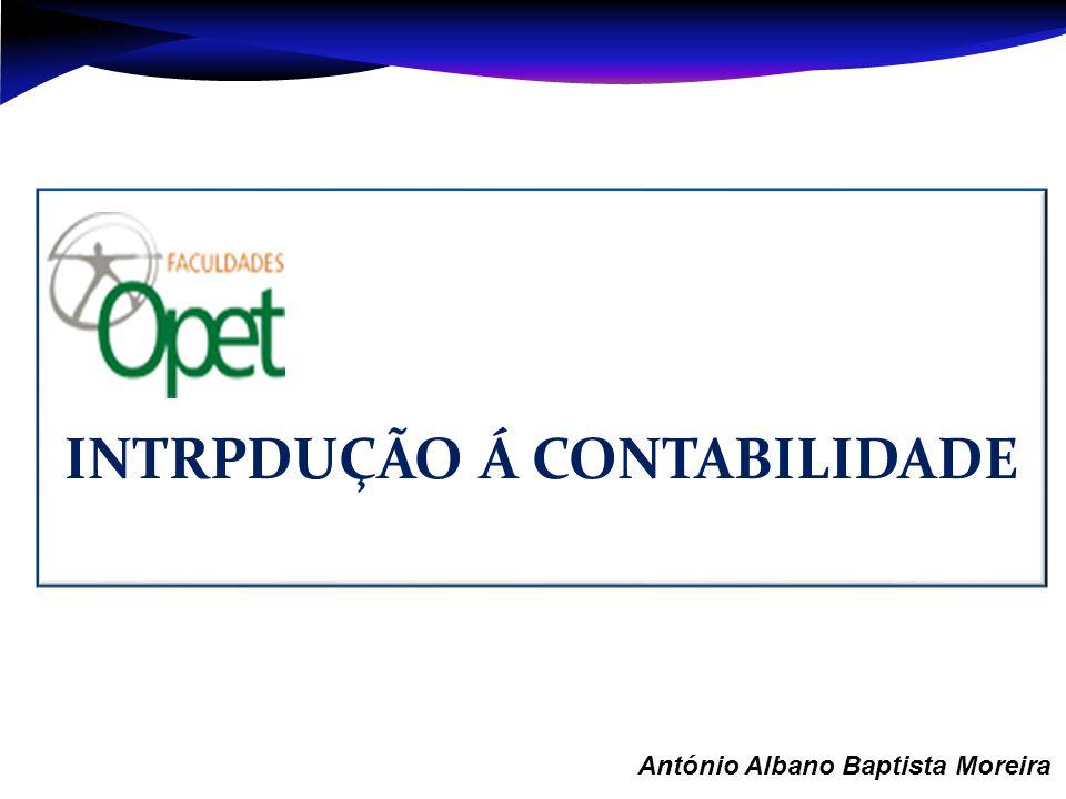 Aula 1 – António Albano Baptista Moreira INTRPDUÇÃO Á CONTABILIDADE