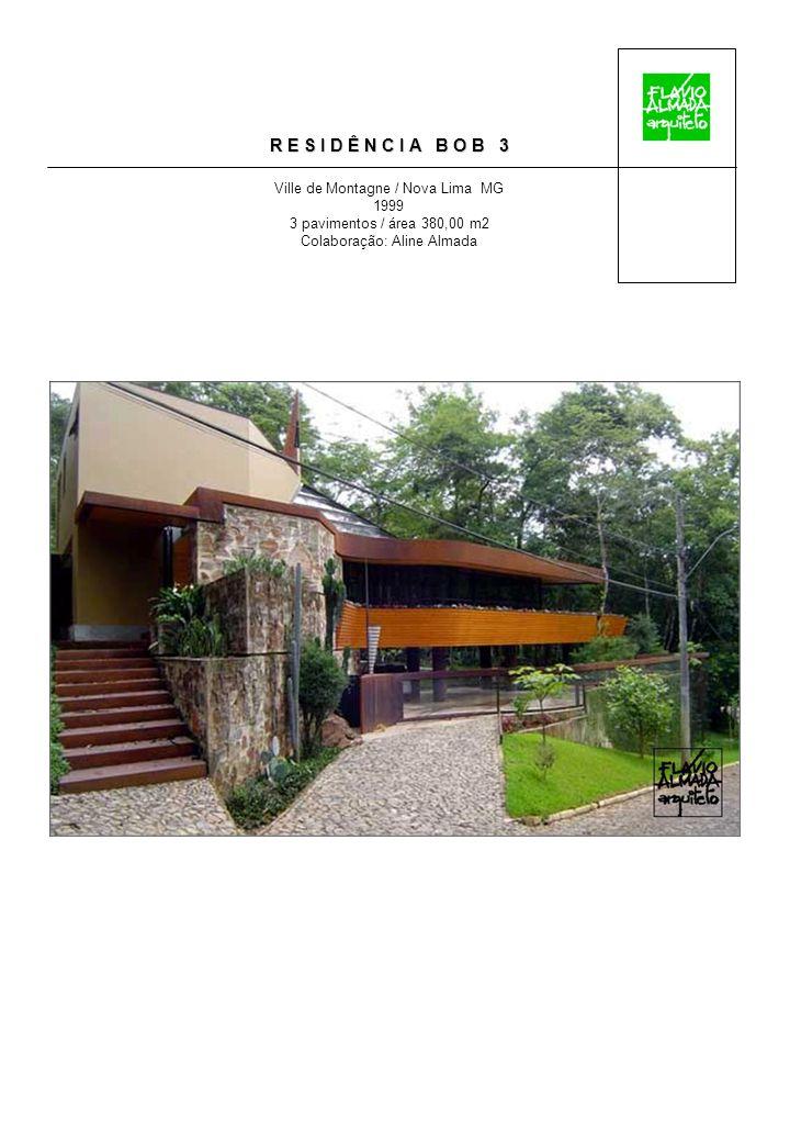 R E S I D Ê N C I A B O B 3 Ville de Montagne / Nova Lima MG 1999 3 pavimentos / área 380,00 m2 Colaboração: Aline Almada