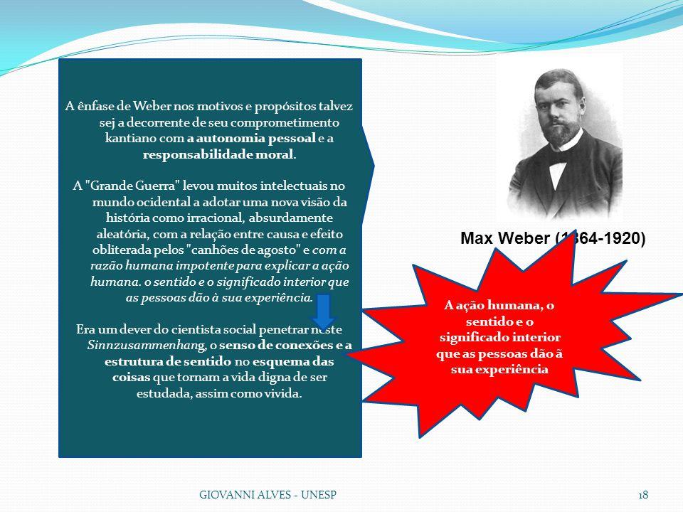 GIOVANNI ALVES - UNESP18 A ênfase de Weber nos motivos e propósitos talvez sej a decorrente de seu comprometimento kantiano com a autonomia pessoal e a responsabilidade moral.