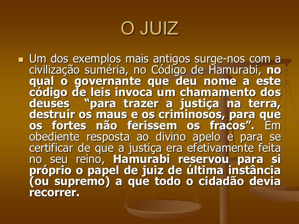 O JUIZ Um dos exemplos mais antigos surge-nos com a civilização suméria, no Código de Hamurabi, no qual o governante que deu nome a este código de lei