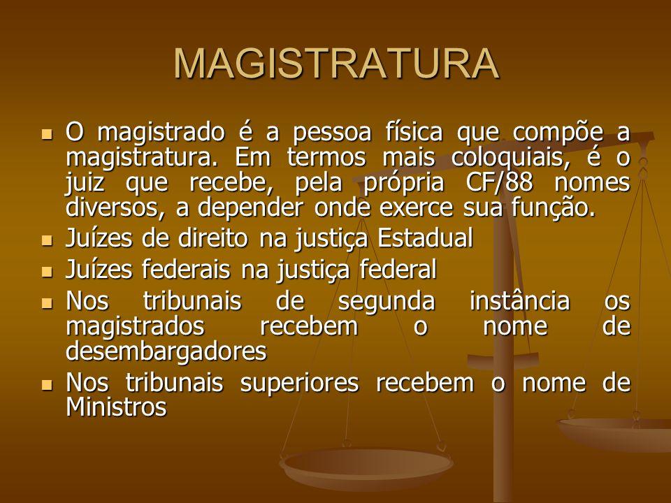 MAGISTRATURA O magistrado é a pessoa física que compõe a magistratura. Em termos mais coloquiais, é o juiz que recebe, pela própria CF/88 nomes divers