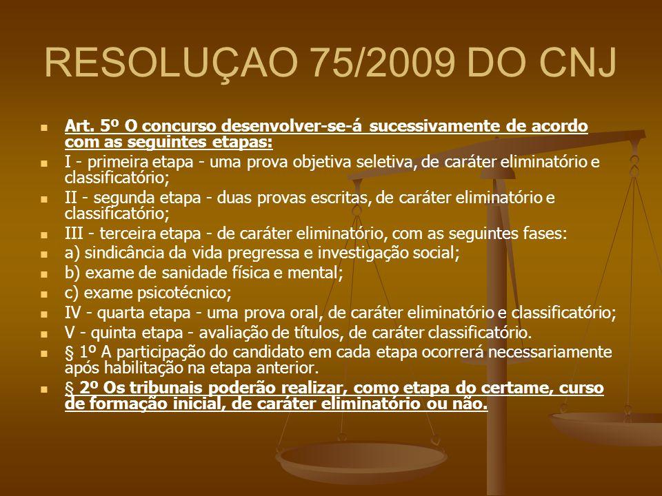 RESOLUÇAO 75/2009 DO CNJ Art. 5º O concurso desenvolver-se-á sucessivamente de acordo com as seguintes etapas: I - primeira etapa - uma prova objetiva