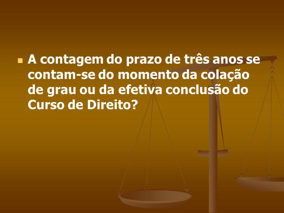 A contagem do prazo de três anos se contam-se do momento da colação de grau ou da efetiva conclusão do Curso de Direito?
