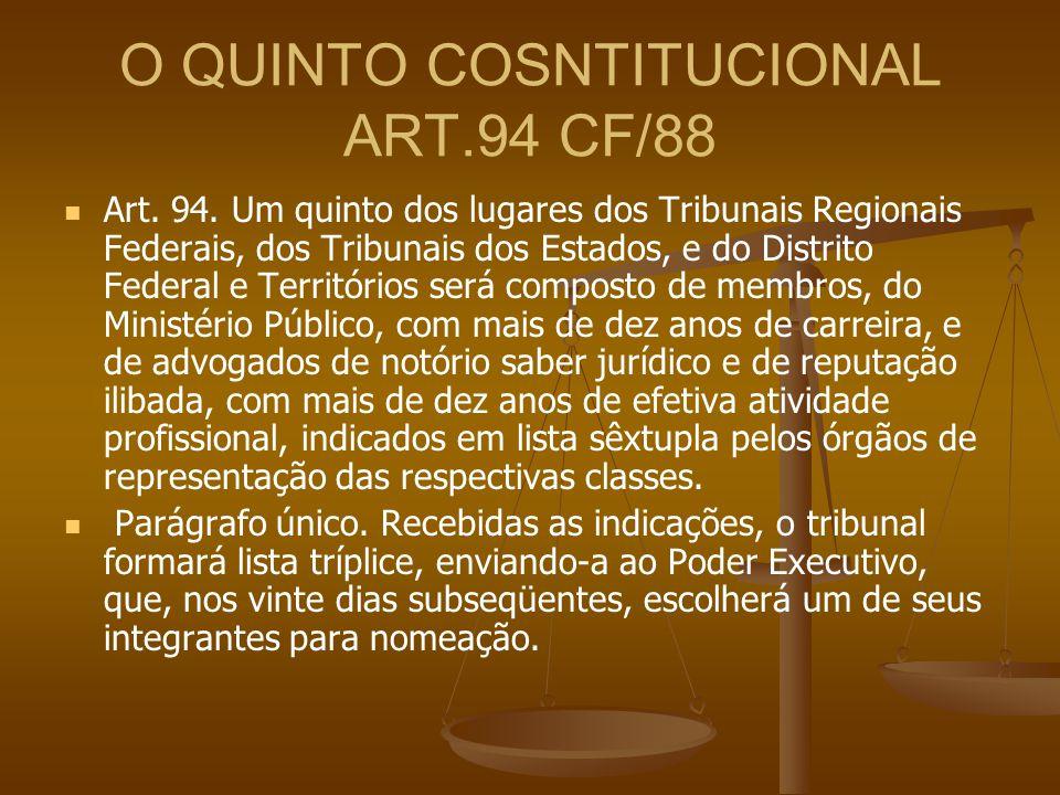 O QUINTO COSNTITUCIONAL ART.94 CF/88 Art. 94. Um quinto dos lugares dos Tribunais Regionais Federais, dos Tribunais dos Estados, e do Distrito Federal