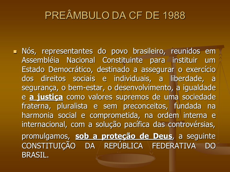 PREÂMBULO DA CF DE 1988 Nós, representantes do povo brasileiro, reunidos em Assembléia Nacional Constituinte para instituir um Estado Democrático, des