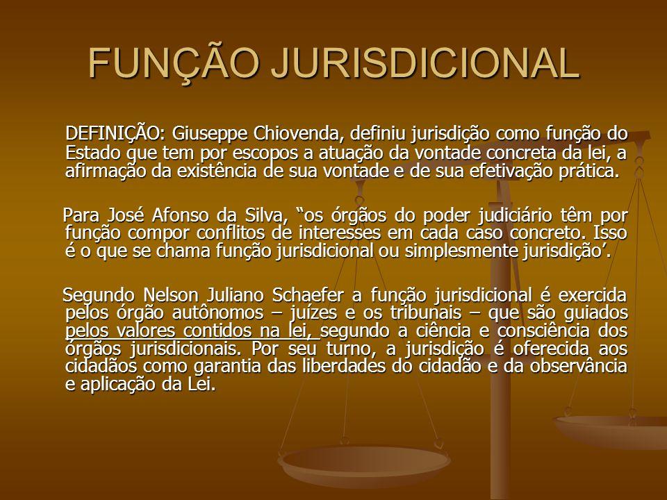 FUNÇÃO JURISDICIONAL DEFINIÇÃO: Giuseppe Chiovenda, definiu jurisdição como função do Estado que tem por escopos a atuação da vontade concreta da lei,
