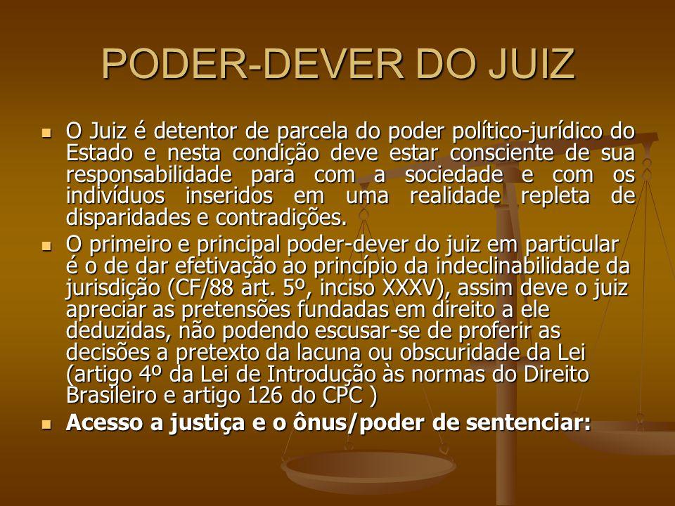 PODER-DEVER DO JUIZ O Juiz é detentor de parcela do poder político-jurídico do Estado e nesta condição deve estar consciente de sua responsabilidade p