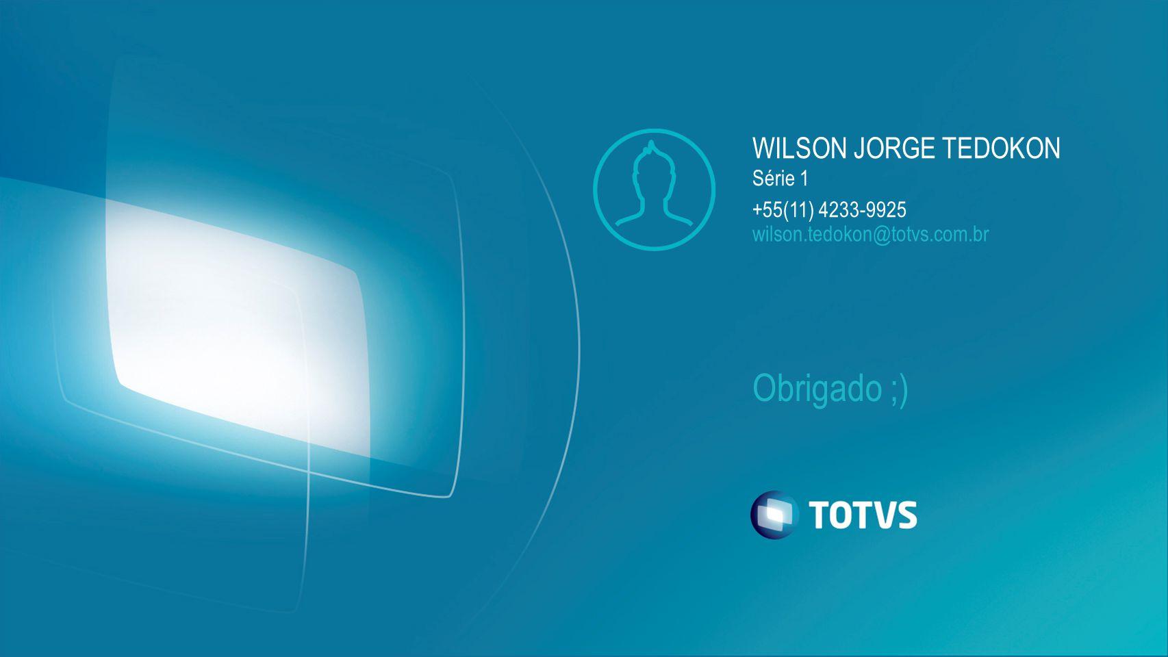 Obrigado ;) WILSON JORGE TEDOKON Série 1 +55(11) 4233-9925 wilson.tedokon@totvs.com.br