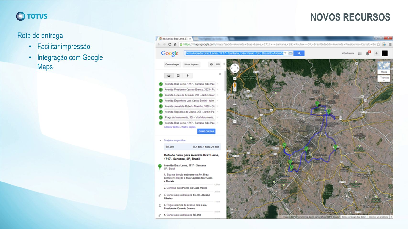 Rota de entrega Facilitar impressão Integração com Google Maps NOVOS RECURSOS