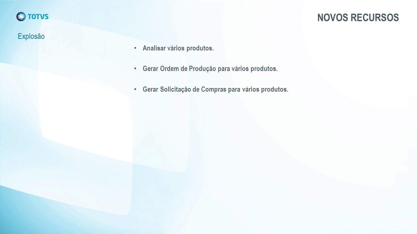 Explosão NOVOS RECURSOS Analisar vários produtos. Gerar Ordem de Produção para vários produtos.