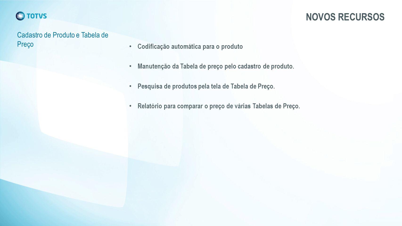 Cadastro de Produto e Tabela de Preço NOVOS RECURSOS Codificação automática para o produto Manutenção da Tabela de preço pelo cadastro de produto.