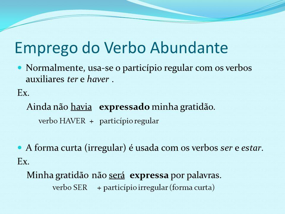 Emprego do Verbo Abundante Normalmente, usa-se o particípio regular com os verbos auxiliares ter e haver.
