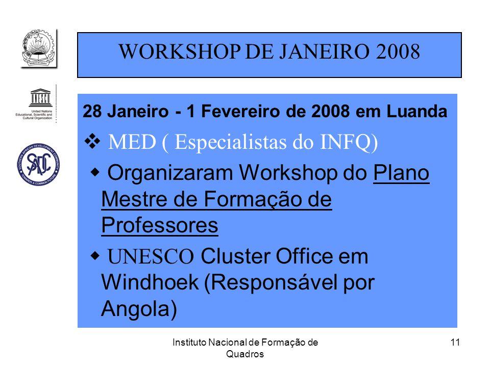 Instituto Nacional de Formação de Quadros 11 28 Janeiro - 1 Fevereiro de 2008 em Luanda  MED ( Especialistas do INFQ)  Organizaram Workshop do Plano