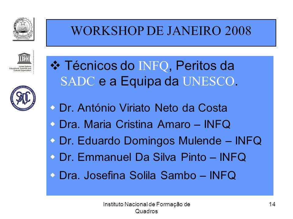 Instituto Nacional de Formação de Quadros 14  Técnicos do INFQ, Peritos da SADC e a Equipa da UNESCO.  Dr. António Viriato Neto da Costa  Dra. Mari