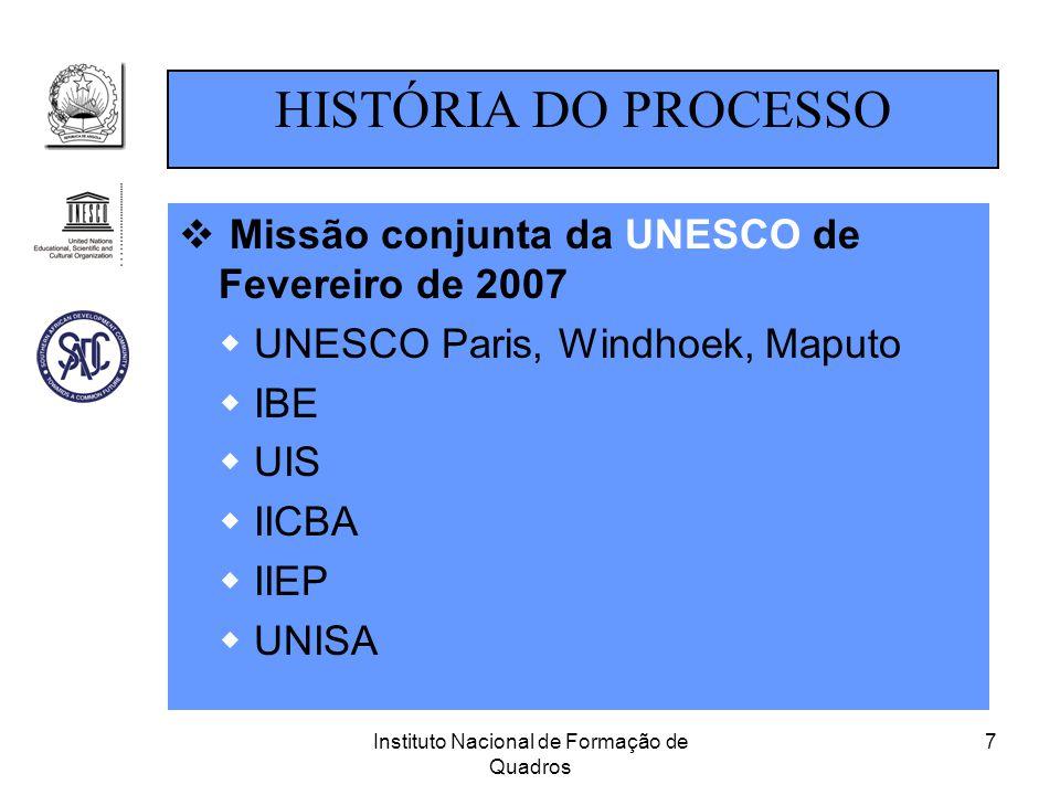 Instituto Nacional de Formação de Quadros 8  INFQ  Desenvolveu o primeiro draft da estrutura do documento - Quadro Nacional de Qualificações de Professores  Processo com término previsto para Setembro de 2007 e Implementação para 2009 HISTÓRIA DO PROCESSO