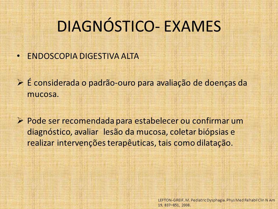 ENDOSCOPIA DIGESTIVA ALTA  É considerada o padrão-ouro para avaliação de doenças da mucosa.  Pode ser recomendada para estabelecer ou confirmar um d