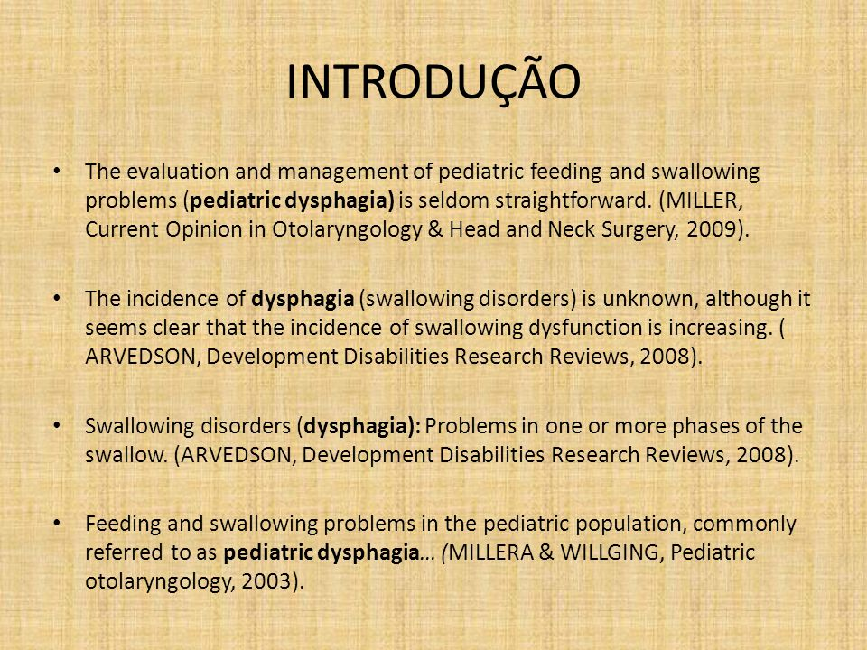 INTRODUÇÃO The evaluation and management of pediatric feeding and swallowing problems (pediatric dysphagia) is seldom straightforward. (MILLER, Curren