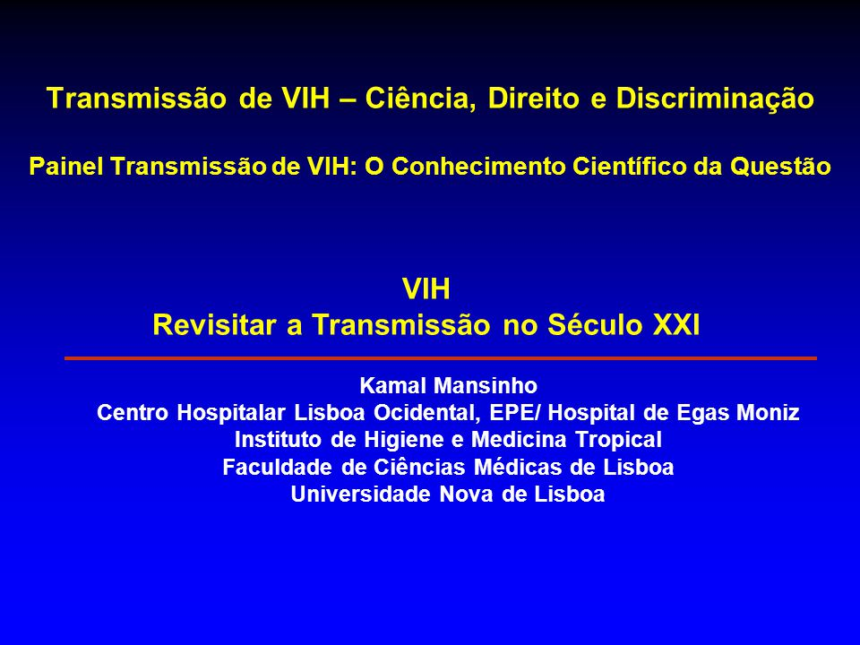 VIH: o primeiro encontro com o vírus Revisitar a Transmissão no Século XXI www.medscape.com A colour Atlas of AIDS 2nd edition 1988