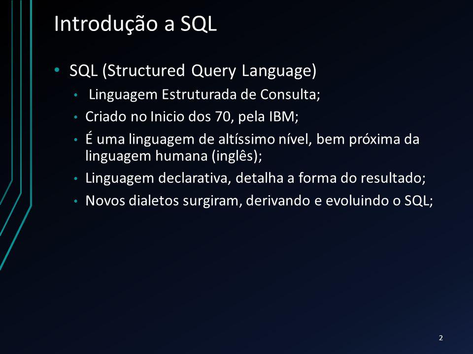 Introdução a SQL SQL (Structured Query Language) Linguagem Estruturada de Consulta; Criado no Inicio dos 70, pela IBM; É uma linguagem de altíssimo nível, bem próxima da linguagem humana (inglês); Linguagem declarativa, detalha a forma do resultado; Novos dialetos surgiram, derivando e evoluindo o SQL; 2