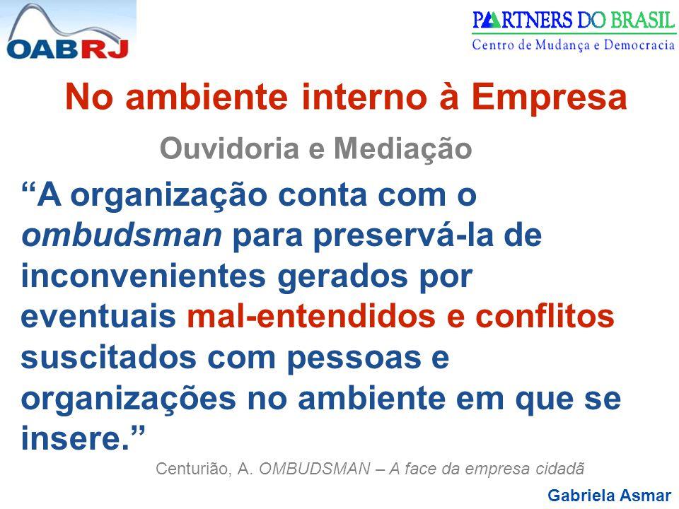 """Gabriela Asmar No ambiente interno à Empresa Ouvidoria e Mediação """"A organização conta com o ombudsman para preservá-la de inconvenientes gerados por"""