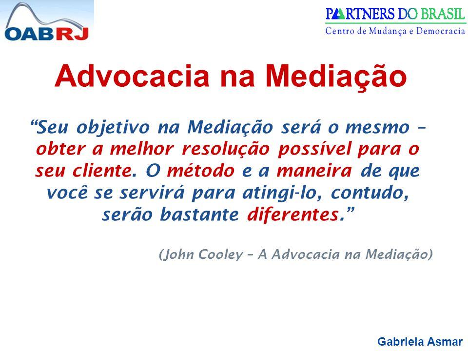 Gabriela Asmar Seu objetivo na Mediação será o mesmo – obter a melhor resolução possível para o seu cliente.