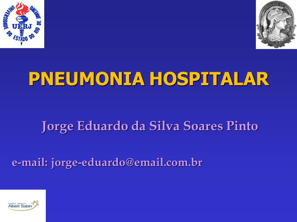 PNEUMONIA HOSPITALAR Jorge Eduardo da Silva Soares Pinto e-mail: jorge-eduardo@email.com.br