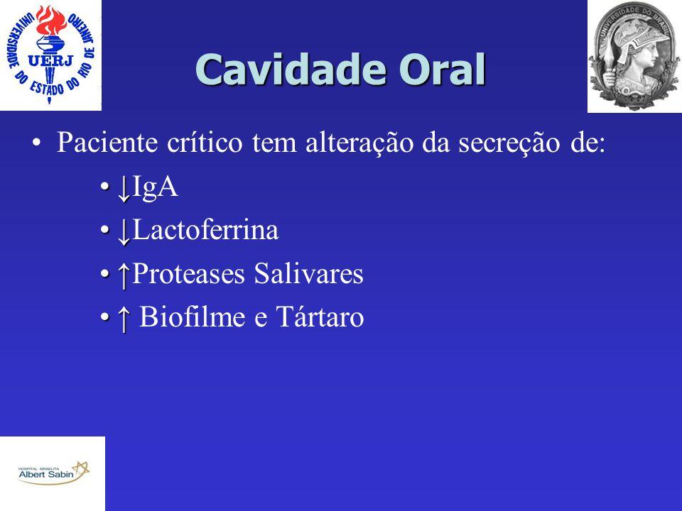Cavidade Oral Paciente crítico tem alteração da secreção de: ↓↓IgA ↓↓Lactoferrina ↑↑Proteases Salivares ↑↑ Biofilme e Tártaro