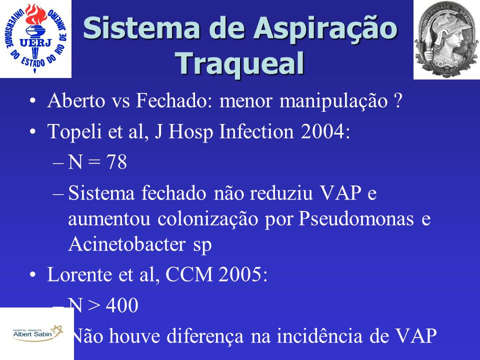 Sistema de Aspiração Traqueal Aberto vs Fechado: menor manipulação ? Topeli et al, J Hosp Infection 2004: –N = 78 –Sistema fechado não reduziu VAP e a